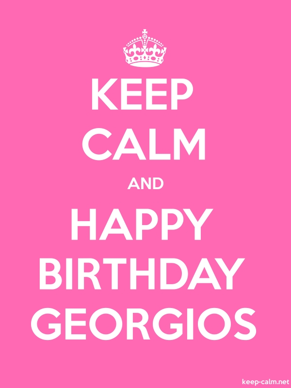 KEEP CALM AND HAPPY BIRTHDAY GEORGIOS - white/pink - Default (600x800)