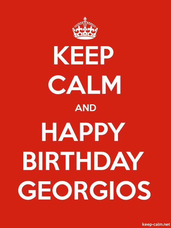KEEP CALM AND HAPPY BIRTHDAY GEORGIOS - white/red - Default (600x800)