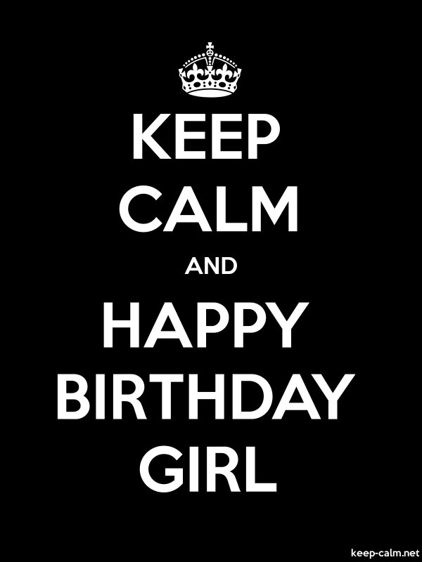 KEEP CALM AND HAPPY BIRTHDAY GIRL - white/black - Default (600x800)