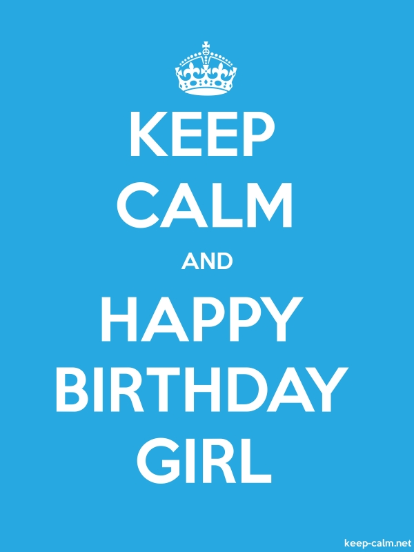 KEEP CALM AND HAPPY BIRTHDAY GIRL - white/blue - Default (600x800)