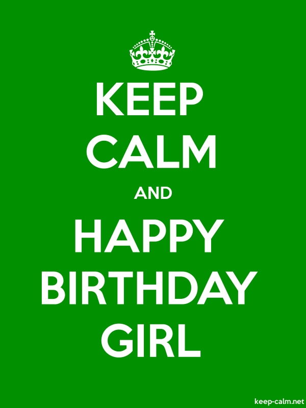 KEEP CALM AND HAPPY BIRTHDAY GIRL - white/green - Default (600x800)