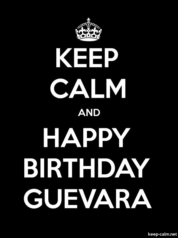 KEEP CALM AND HAPPY BIRTHDAY GUEVARA - white/black - Default (600x800)