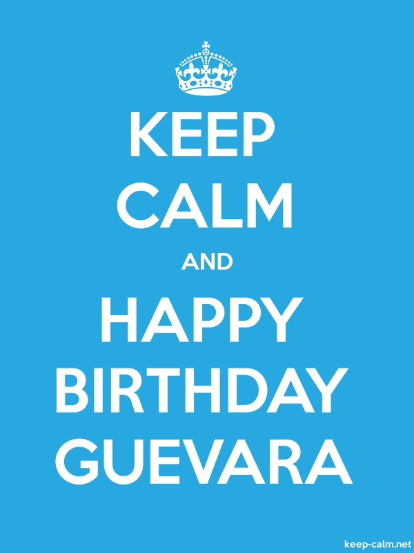 KEEP CALM AND HAPPY BIRTHDAY GUEVARA - white/blue - Default (600x800)