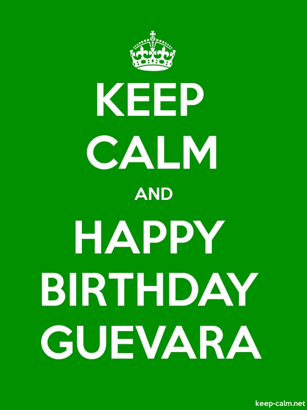 KEEP CALM AND HAPPY BIRTHDAY GUEVARA - white/green - Default (600x800)