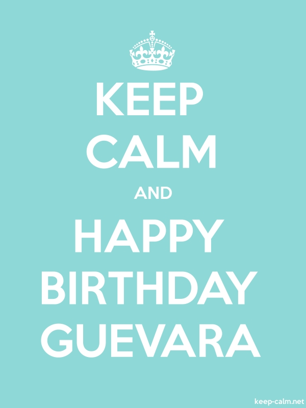 KEEP CALM AND HAPPY BIRTHDAY GUEVARA - white/lightblue - Default (600x800)