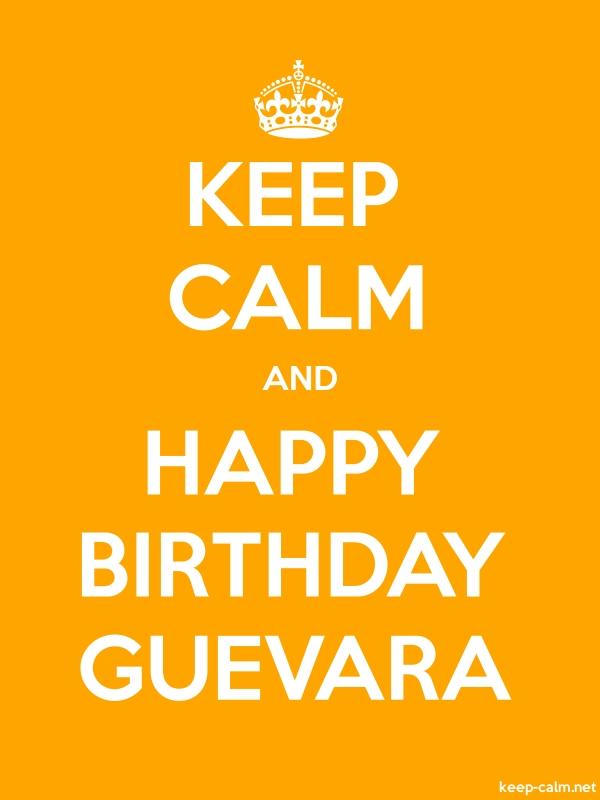 KEEP CALM AND HAPPY BIRTHDAY GUEVARA - white/orange - Default (600x800)
