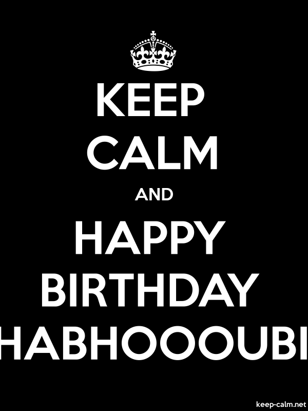 KEEP CALM AND HAPPY BIRTHDAY HABHOOOUBI - white/black - Default (600x800)
