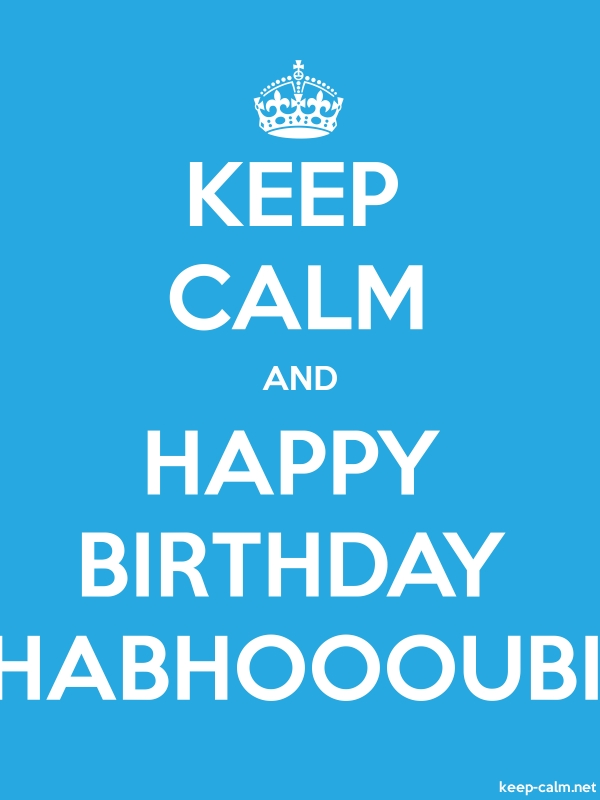 KEEP CALM AND HAPPY BIRTHDAY HABHOOOUBI - white/blue - Default (600x800)
