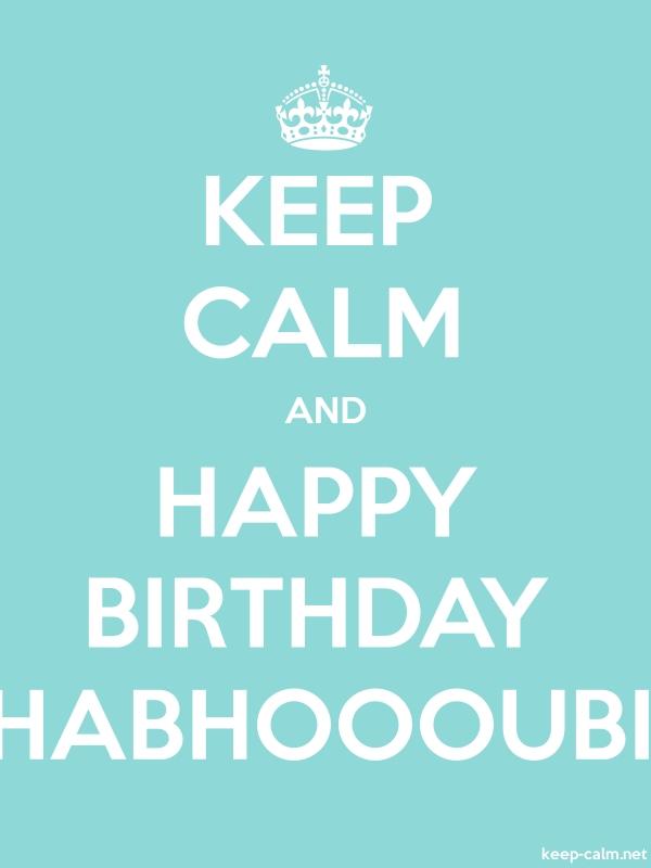 KEEP CALM AND HAPPY BIRTHDAY HABHOOOUBI - white/lightblue - Default (600x800)