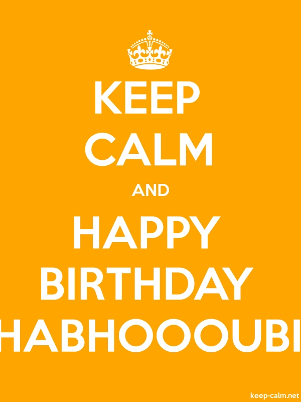 KEEP CALM AND HAPPY BIRTHDAY HABHOOOUBI - white/orange - Default (600x800)