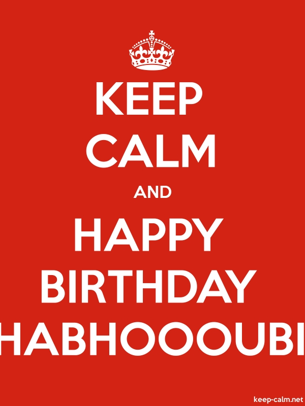 KEEP CALM AND HAPPY BIRTHDAY HABHOOOUBI - white/red - Default (600x800)