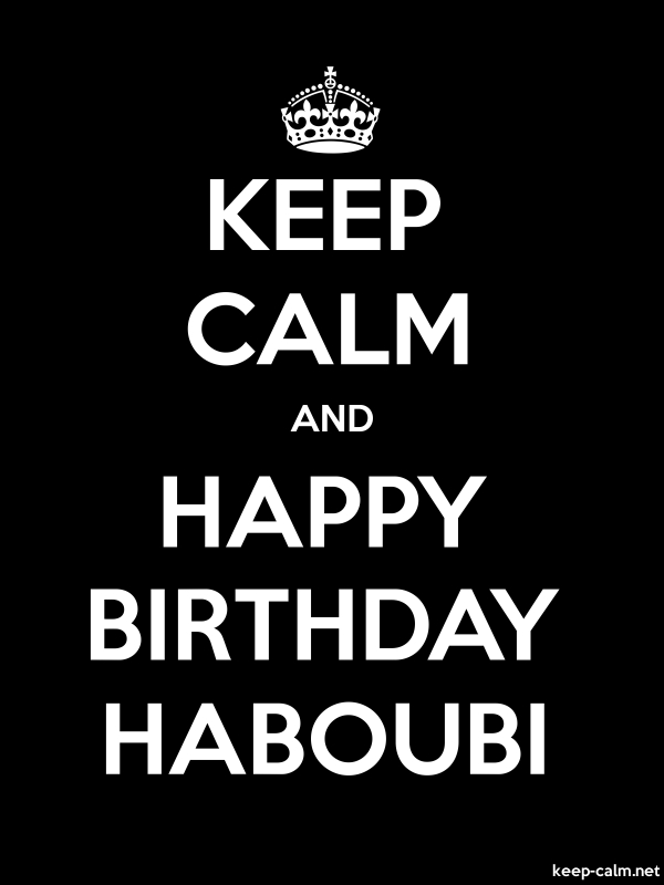 KEEP CALM AND HAPPY BIRTHDAY HABOUBI - white/black - Default (600x800)