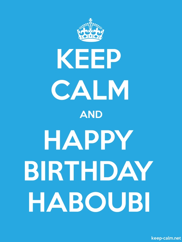 KEEP CALM AND HAPPY BIRTHDAY HABOUBI - white/blue - Default (600x800)
