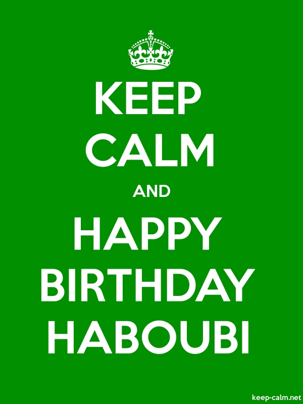 KEEP CALM AND HAPPY BIRTHDAY HABOUBI - white/green - Default (600x800)