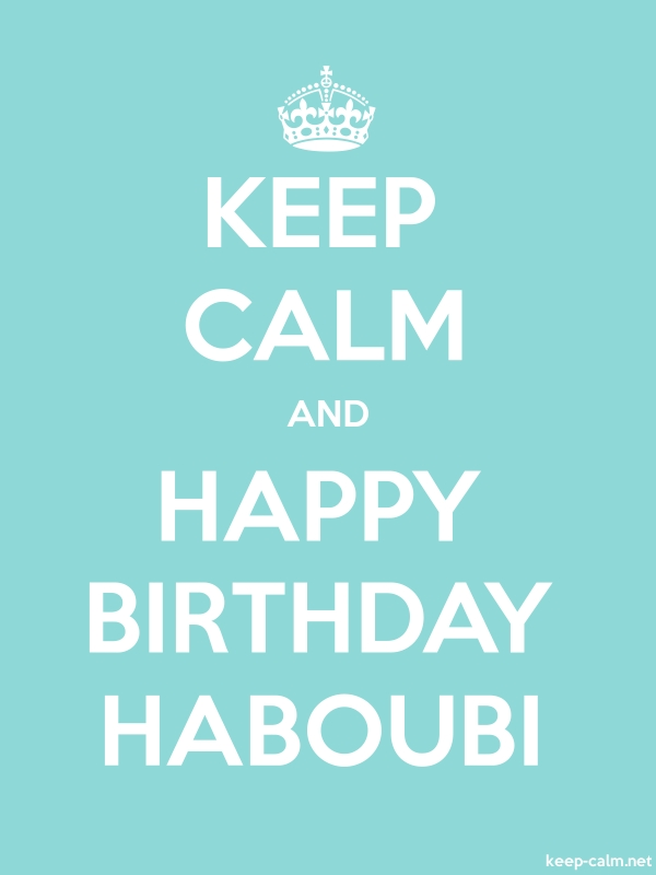 KEEP CALM AND HAPPY BIRTHDAY HABOUBI - white/lightblue - Default (600x800)