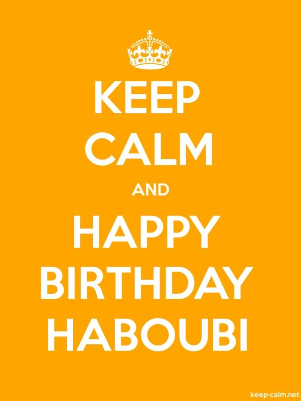 KEEP CALM AND HAPPY BIRTHDAY HABOUBI - white/orange - Default (600x800)
