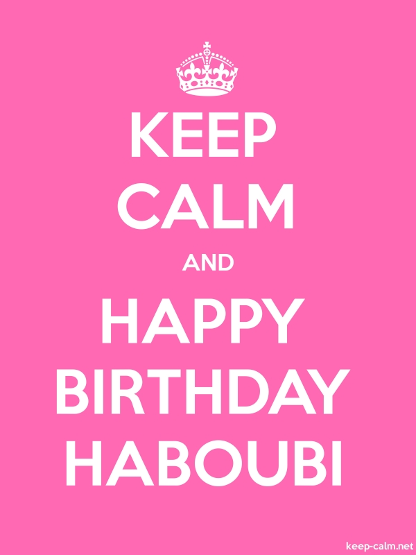 KEEP CALM AND HAPPY BIRTHDAY HABOUBI - white/pink - Default (600x800)