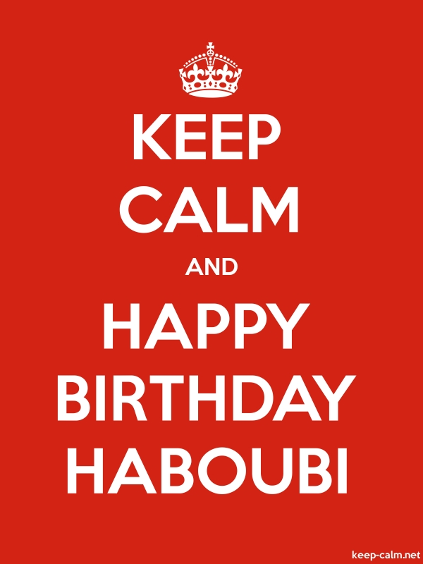 KEEP CALM AND HAPPY BIRTHDAY HABOUBI - white/red - Default (600x800)