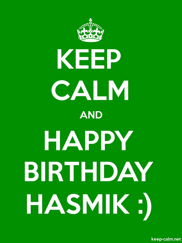 KEEP CALM AND HAPPY BIRTHDAY HASMIK : - white/green - Default (600x800)
