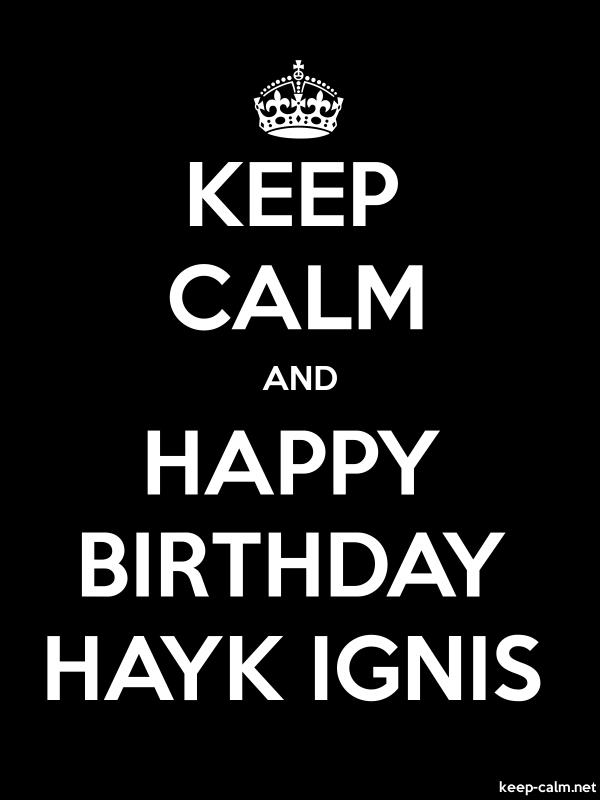 KEEP CALM AND HAPPY BIRTHDAY HAYK IGNIS - white/black - Default (600x800)