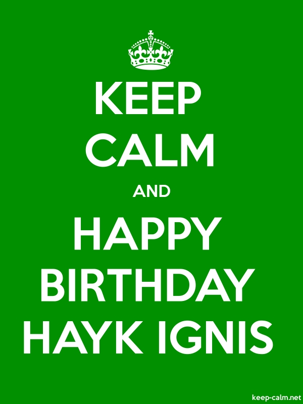 KEEP CALM AND HAPPY BIRTHDAY HAYK IGNIS - white/green - Default (600x800)