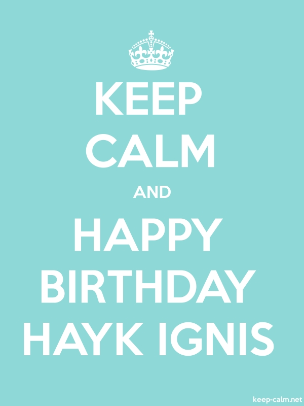 KEEP CALM AND HAPPY BIRTHDAY HAYK IGNIS - white/lightblue - Default (600x800)