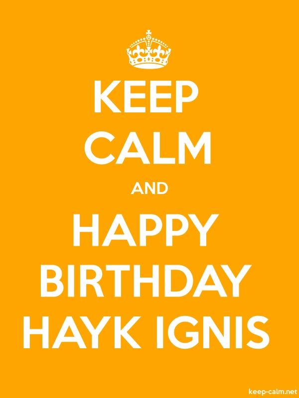 KEEP CALM AND HAPPY BIRTHDAY HAYK IGNIS - white/orange - Default (600x800)