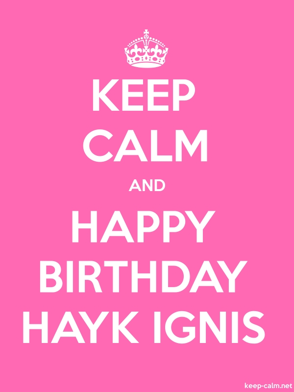 KEEP CALM AND HAPPY BIRTHDAY HAYK IGNIS - white/pink - Default (600x800)