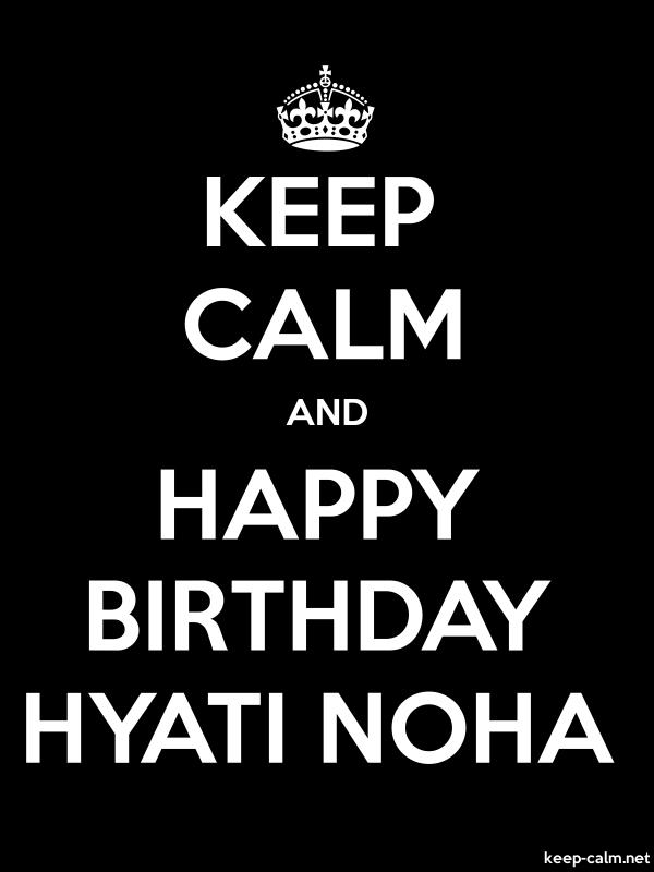 KEEP CALM AND HAPPY BIRTHDAY HYATI NOHA - white/black - Default (600x800)