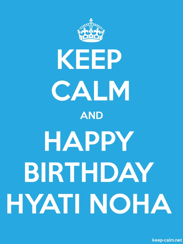 KEEP CALM AND HAPPY BIRTHDAY HYATI NOHA - white/blue - Default (600x800)