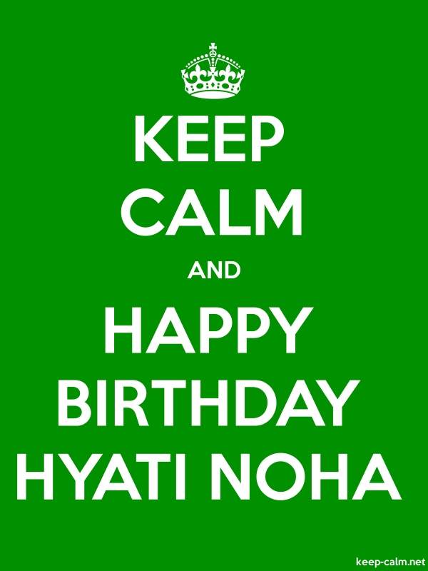 KEEP CALM AND HAPPY BIRTHDAY HYATI NOHA - white/green - Default (600x800)