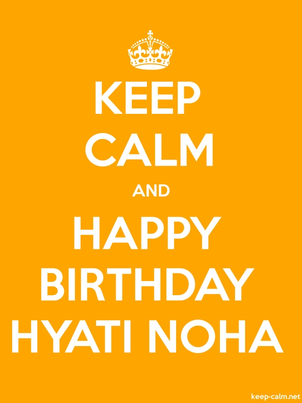 KEEP CALM AND HAPPY BIRTHDAY HYATI NOHA - white/orange - Default (600x800)