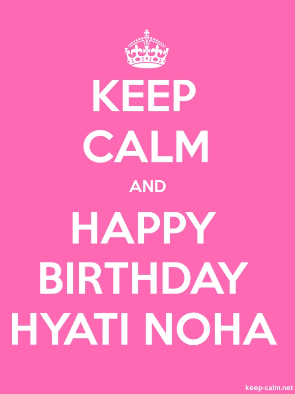 KEEP CALM AND HAPPY BIRTHDAY HYATI NOHA - white/pink - Default (600x800)