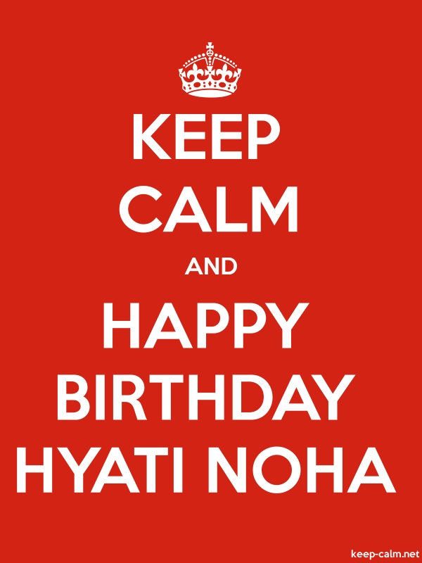 KEEP CALM AND HAPPY BIRTHDAY HYATI NOHA - white/red - Default (600x800)