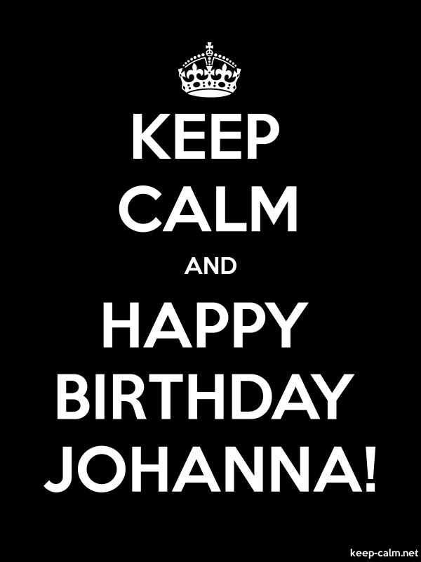KEEP CALM AND HAPPY BIRTHDAY JOHANNA! - white/black - Default (600x800)