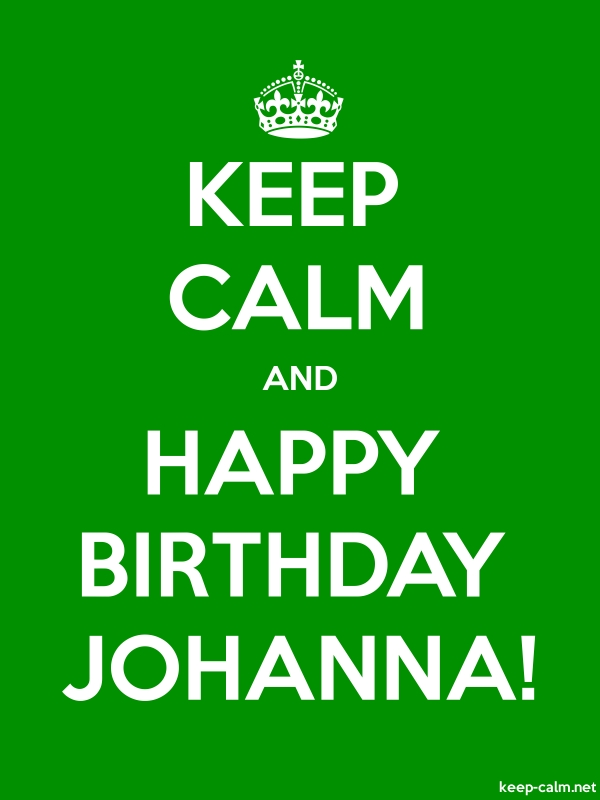 KEEP CALM AND HAPPY BIRTHDAY JOHANNA! - white/green - Default (600x800)