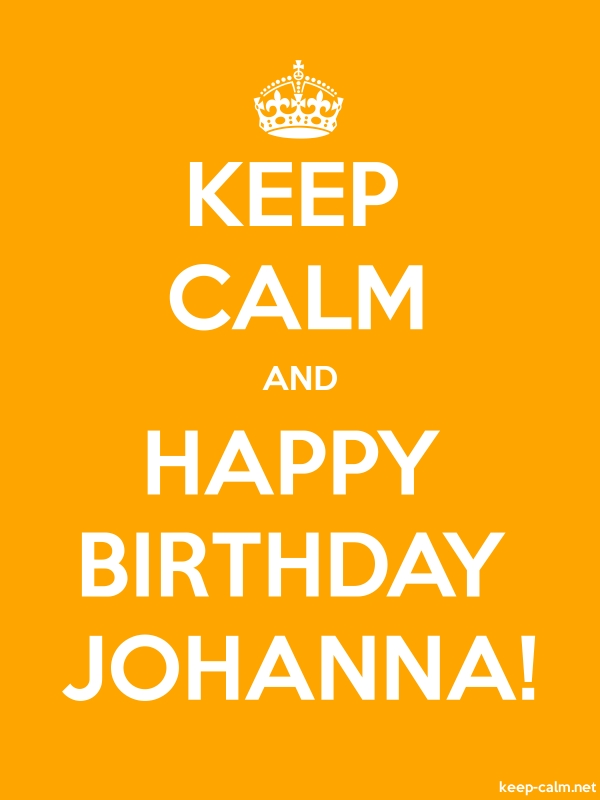 KEEP CALM AND HAPPY BIRTHDAY JOHANNA! - white/orange - Default (600x800)