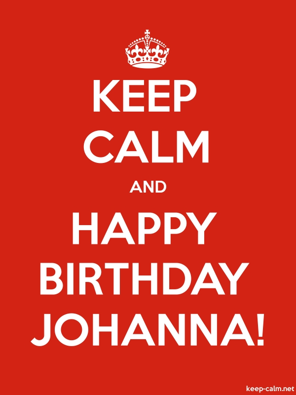 KEEP CALM AND HAPPY BIRTHDAY JOHANNA! - white/red - Default (600x800)