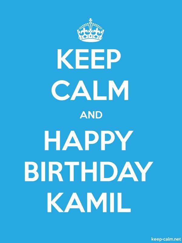 KEEP CALM AND HAPPY BIRTHDAY KAMIL - white/blue - Default (600x800)