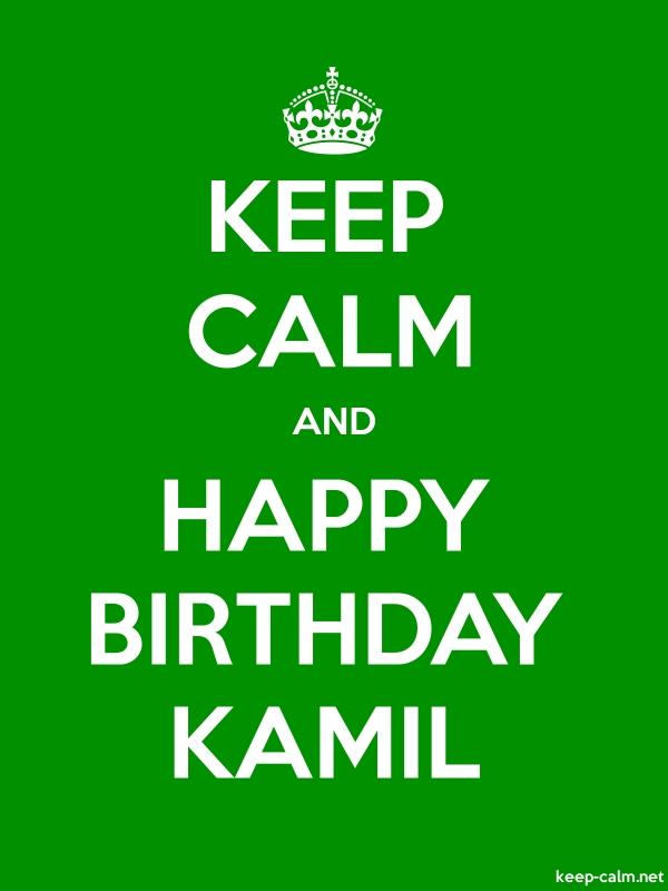 KEEP CALM AND HAPPY BIRTHDAY KAMIL - white/green - Default (600x800)
