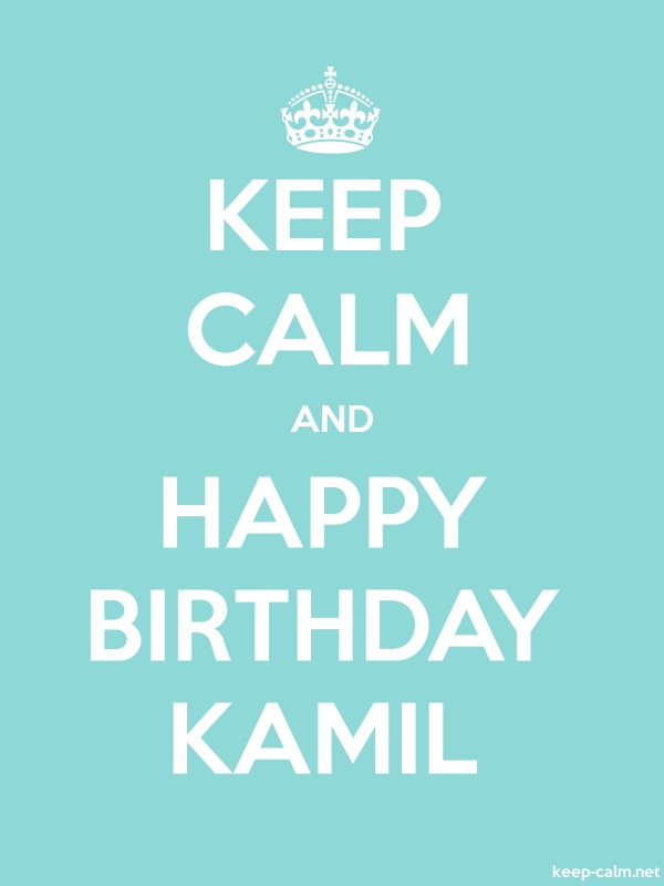 KEEP CALM AND HAPPY BIRTHDAY KAMIL - white/lightblue - Default (600x800)
