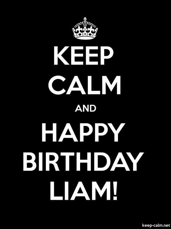 KEEP CALM AND HAPPY BIRTHDAY LIAM! - white/black - Default (600x800)