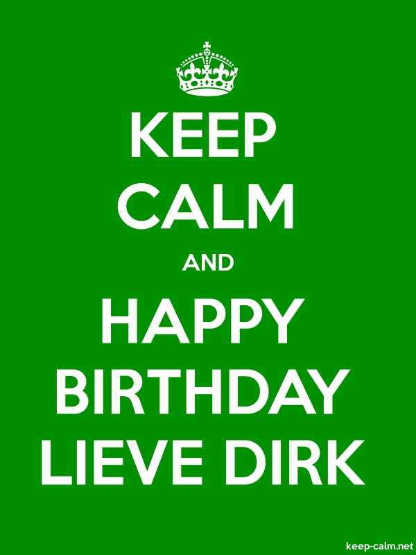 KEEP CALM AND HAPPY BIRTHDAY LIEVE DIRK - white/green - Default (600x800)