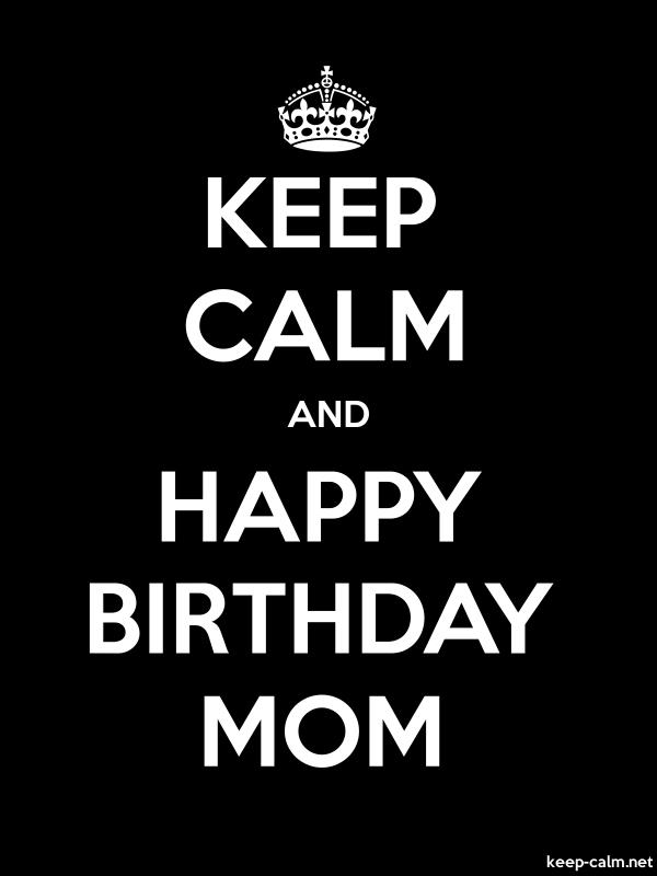 KEEP CALM AND HAPPY BIRTHDAY MOM - white/black - Default (600x800)