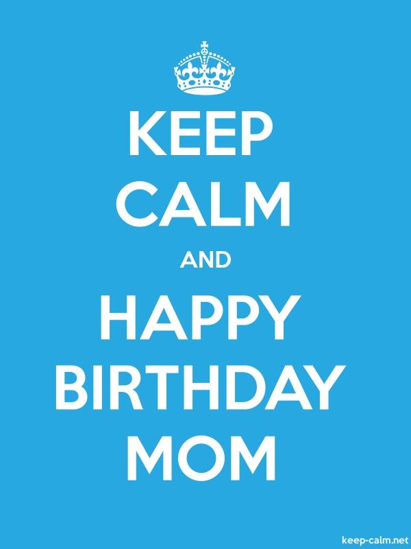 KEEP CALM AND HAPPY BIRTHDAY MOM - white/blue - Default (600x800)