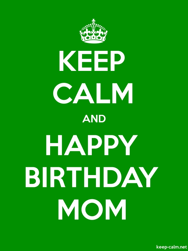 KEEP CALM AND HAPPY BIRTHDAY MOM - white/green - Default (600x800)