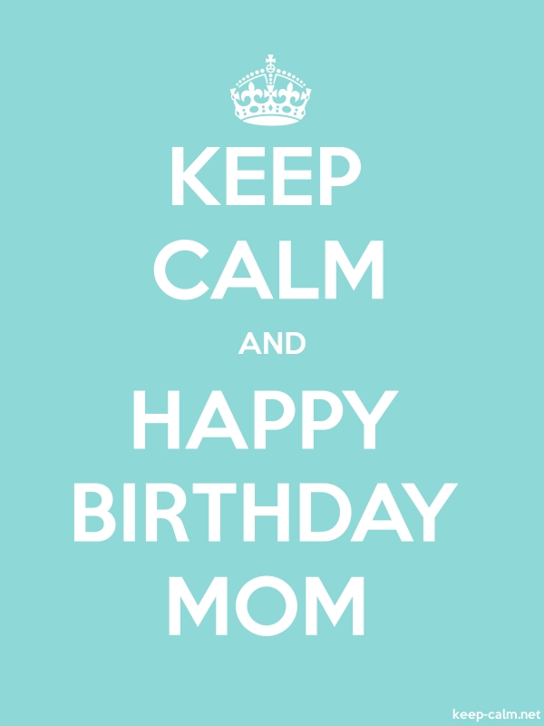 KEEP CALM AND HAPPY BIRTHDAY MOM - white/lightblue - Default (600x800)