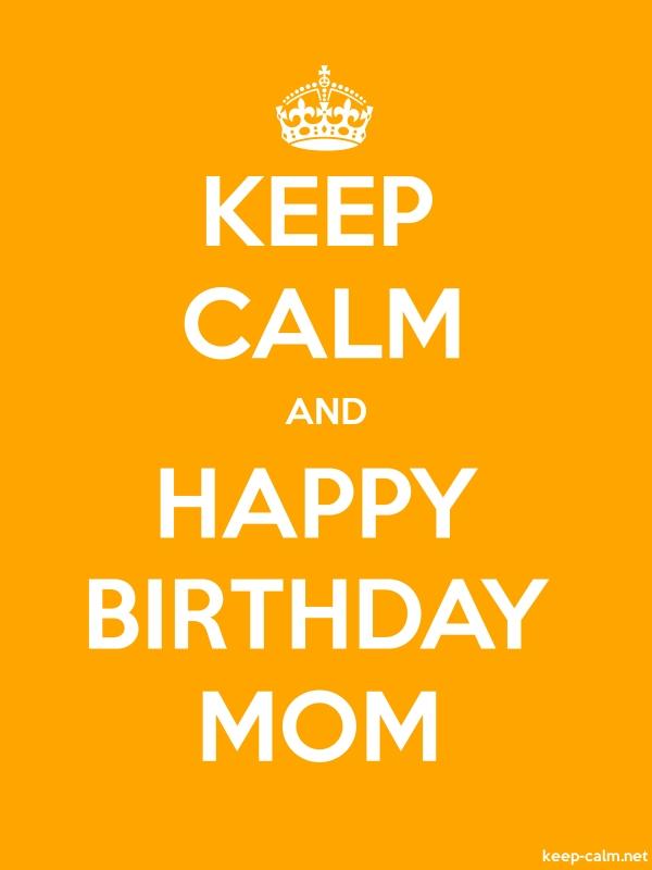 KEEP CALM AND HAPPY BIRTHDAY MOM - white/orange - Default (600x800)