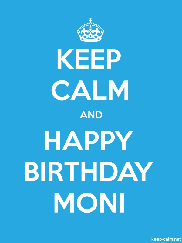 KEEP CALM AND HAPPY BIRTHDAY MONI - white/blue - Default (600x800)