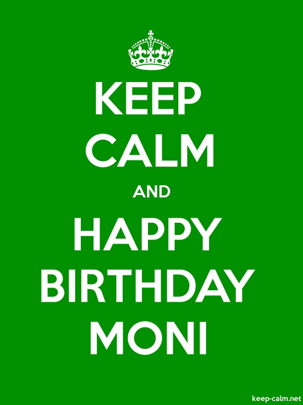 KEEP CALM AND HAPPY BIRTHDAY MONI - white/green - Default (600x800)